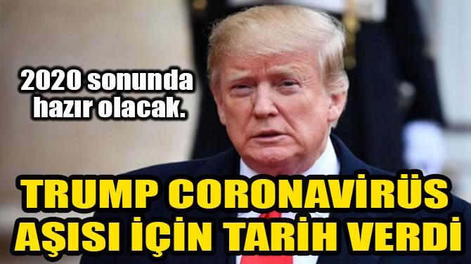 TRUMP CORONAVİRÜS AŞISI İÇİN TARİH VERDİ