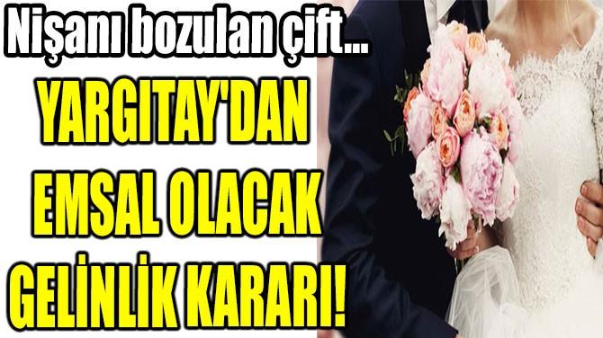 YARGITAY'DAN  EMSAL OLACAK GELİNLİK KARARI!