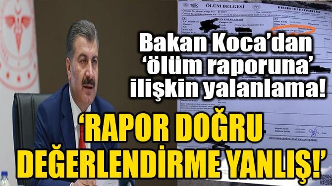 BAKAN KOCA'DAN 'ÖLÜM RAPORUNA' İLİŞKİN YALANLAMA!