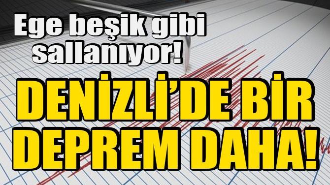 DENİZLİ'DE BİR DEPREM DAHA! EGE BEŞİK GİBİ SALLANIYOR!