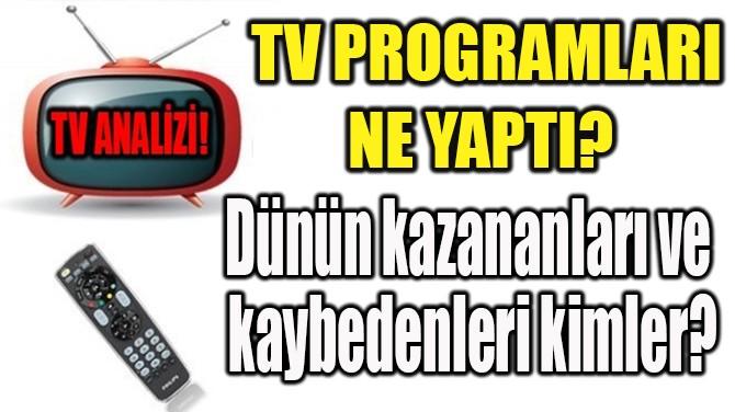 TV PROGRAMLARI NE YAPTI?