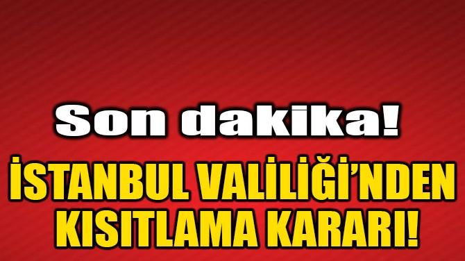 İSTANBUL VALİLİĞİ'NDEN YENİ CORONAVİRÜS TEDBİRLERİ!