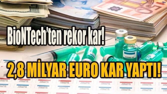 BİONTECH'TEN REKOR KAR! 2,8 MİLYAR EURO KAR YAPTI!