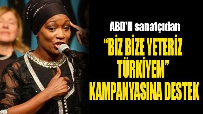 """""""BİZ BİZE YETERİZ TÜRKİYEM""""  KAMPANYASINA DESTEK"""
