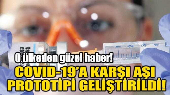 COVID-19'A KARŞI AŞI  PROTOTİPİ GELİŞTİRİLDİ!