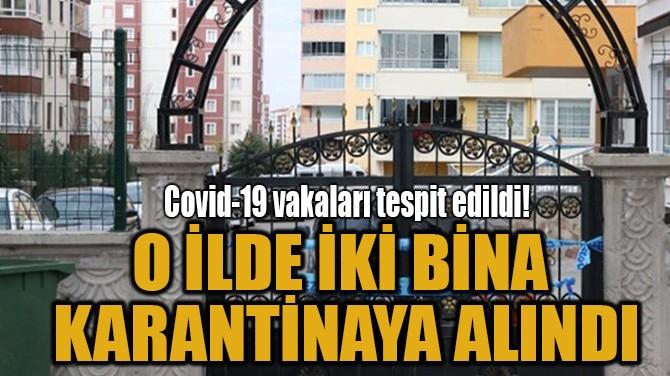 O İLDE İKİ BİNA  KARANTİNAYA ALINDI