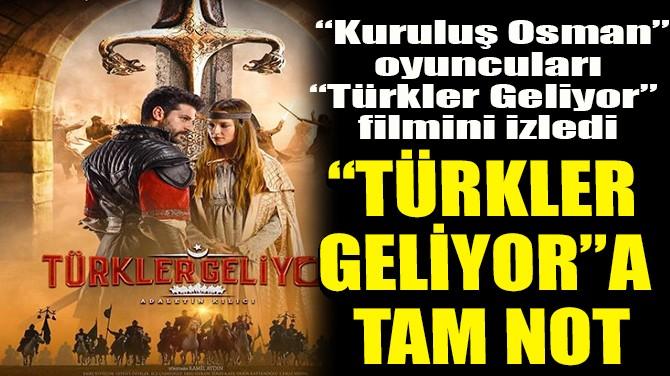 """""""TÜRKLER GELİYOR""""A TAM NOT"""