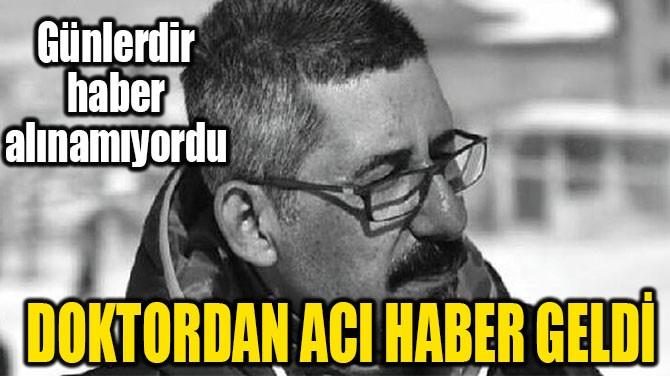 DOKTORDAN ACI HABER GELDİ