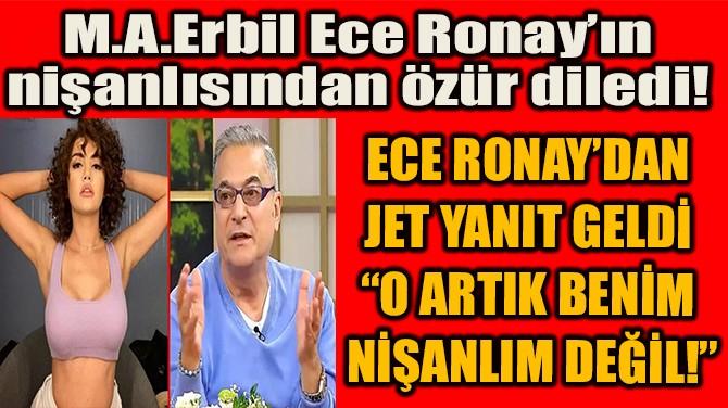 M.A.ERBİL ECE RONAY'IN NİŞANLISINDAN ÖZÜR DİLEDİ!
