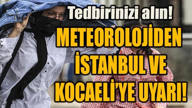 METEOROLOJİDEN  İSTANBUL VE  KOCAELİ'YE UYARI!