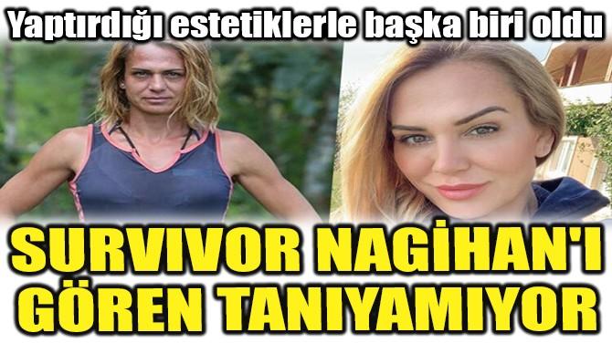 SURVİVOR NAGİHAN'I GÖREN TANIYAMIYOR