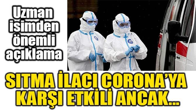 SITMA İLACI CORONA'YA  KARŞI ETKİLİ ANCAK...