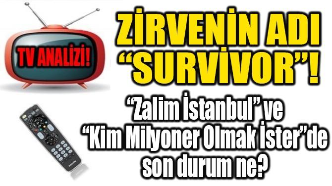 "ZİRVENİN ADI  ""SURVİVOR""!"