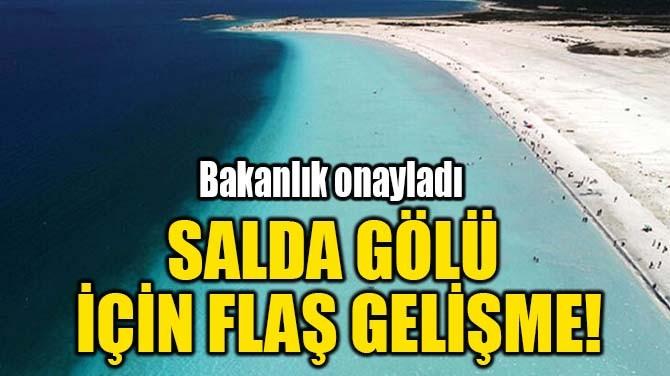 SALDA GÖLÜ İÇİN FLAŞ GELİŞME!