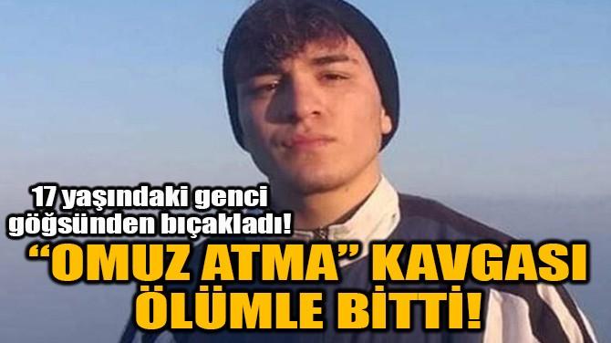 """""""OMUZ ATMA"""" KAVGASI ÖLÜMLE BİTTİ!"""