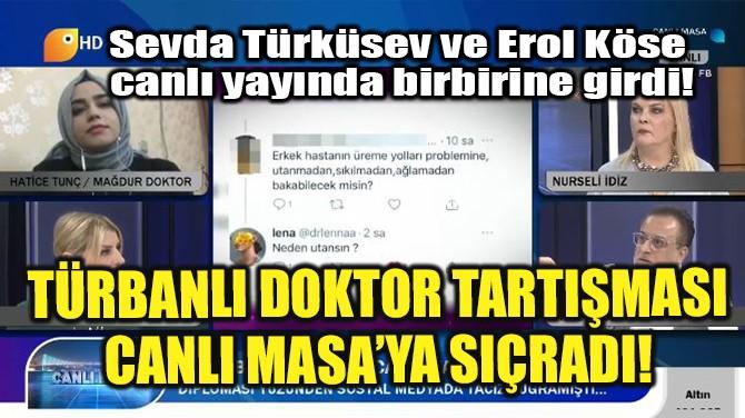 CANLI MASA'DA TÜRBANLI DOKTOR TARTIŞMASI!