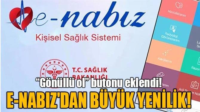 E-NABIZ'DAN BÜYÜK YENİLİK!
