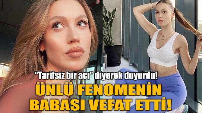 DUYGU ÖZASLAN'IN BABASI VEFAT ETTİ!