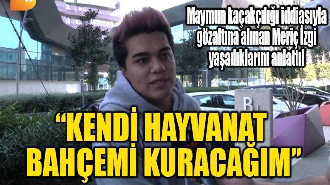 """""""KENDİ HAYVANAT BAHÇEMİ KURACAĞIM"""""""