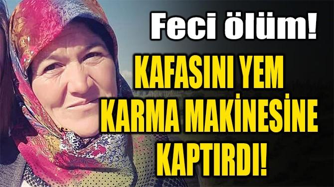 KAFASINI YEM  KARMA MAKİNESİNE  KAPTIRDI!