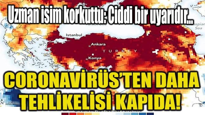 CORONAVİRÜS'TEN DAHA TEHLİKELİSİ KAPIDA!