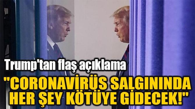 """""""CORONAVİRÜS SALGININDA  HER ŞEY KÖTÜYE GİDECEK!"""""""