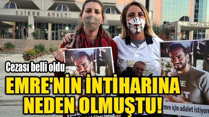 EMRE'NİN İNTİHARINA NEDEN OLMUŞTU!