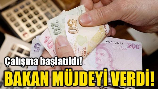 BAKAN MÜJDEYİ VERDİ!