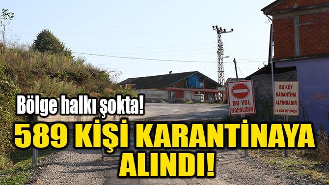 589 KİŞİ KARANTİNAYA ALINDI!