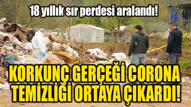 KORKUNÇ GERÇEĞİ CORONATEMİZLİĞİ ORTAYA ÇIKARDI!
