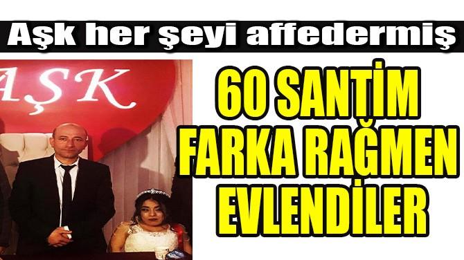 60 SANTİM FARKA RAĞMEN EVLENDİLER!
