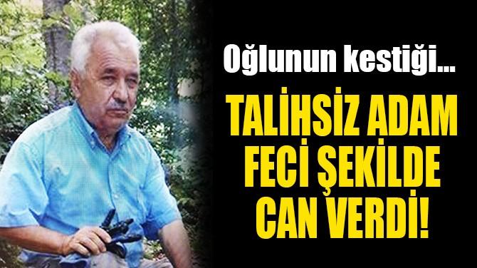 TALİHSİZ ADAM FECİ  ŞEKİLDE CAN VERDİ!