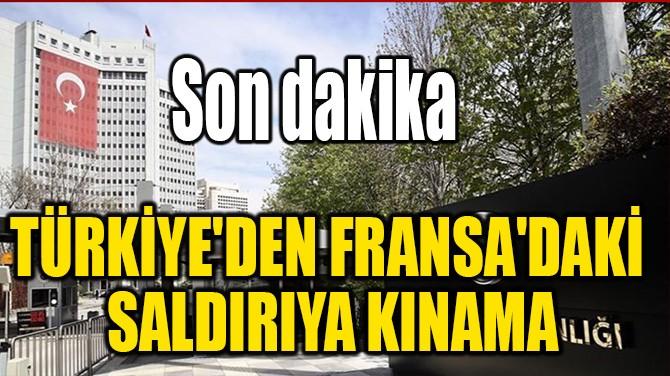 TÜRKİYE'DEN FRANSA'DAKİ  SALDIRIYA KINAMA