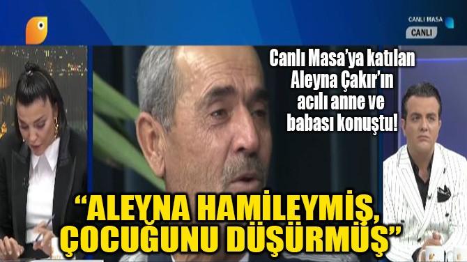 """""""ALEYNA HAMİLEYMİŞ, ÇOCUĞUNU DÜŞÜRMÜŞ"""""""