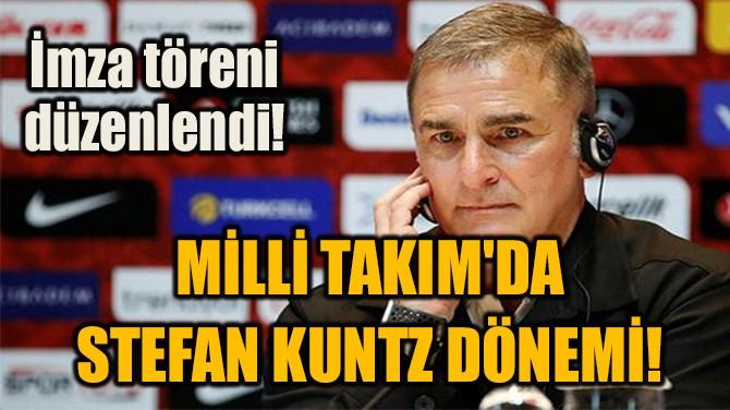 MİLLİ TAKIM'DA  STEFAN KUNTZ DÖNEMİ!