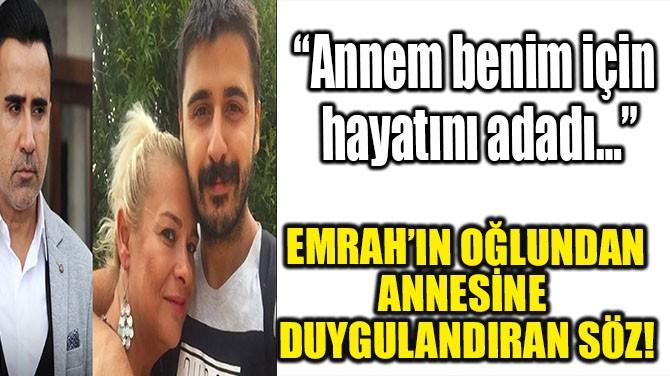 EMRAH'IN OĞLUNDAN ANNESİNE DUYGULANDIRAN SÖZ!