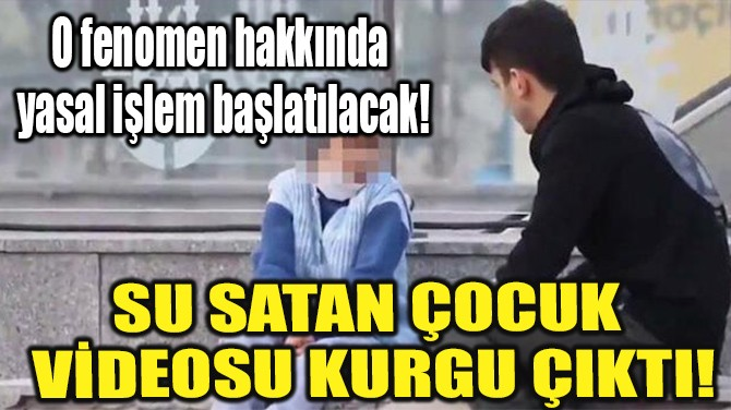 SU SATAN ÇOCUK VİDEOSU KURGU ÇIKTI!