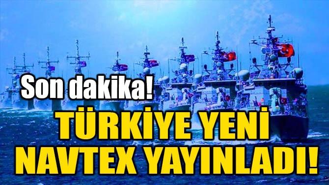 TÜRKİYE YENİ NAVTEX YAYINLADI!