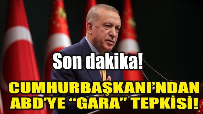 """CUMHURBAŞKANI'NDAN ABD'YE """"GARA"""" TEPKİSİ!"""