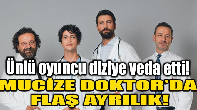 MUCİZE DOKTOR'DA FLAŞ AYRILIK!