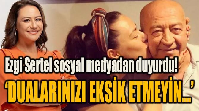 ÜNLÜ SUNUCU EZGİ SERTEL  SOSYAL MEDYADAN DUYURDU!