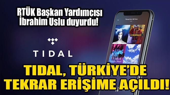 TIDAL, TÜRKİYE'DE TEKRAR ERİŞİME AÇILDI!