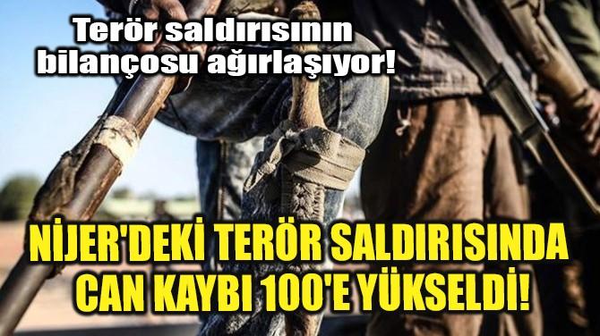 NİJER'DEKİ TERÖR SALDIRISINDA CAN KAYBI 100'E YÜKSELDİ!