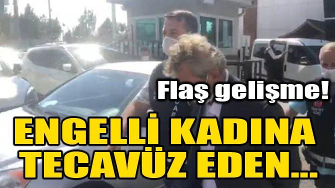 ENGELLİ KADINA TECAVÜZ EDEN...