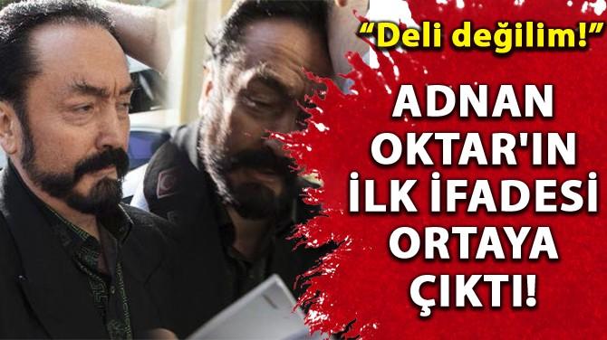 """ADNAN OKTAR'IN İLK İFADESİ ORTAYA ÇIKTI! """"DELİ DEĞİLİM!"""""""