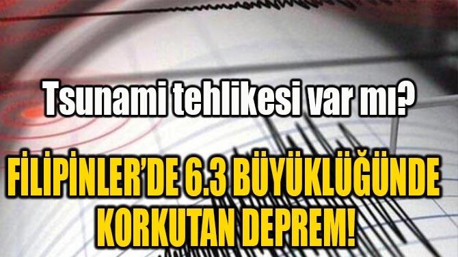 FİLİPİNLER'DE 6.3 BÜYÜKLÜĞÜNDE KORKUTAN DEPREM!