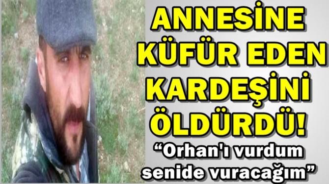 ANNESİNE KÜFÜR EDEN KARDEŞİNİ ÖLDÜRDÜ!