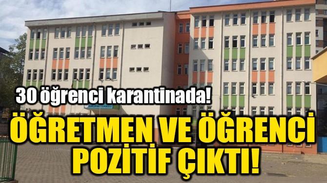 ÖĞRETMEN VE ÖĞRENCİ POZİTİF ÇIKTI!