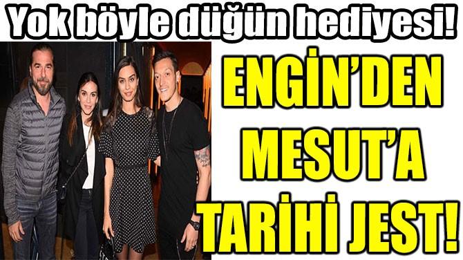 ENGİN'DEN MESUT'A TARİHİ JEST!