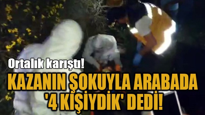 KAZANIN ŞOKUYLA ARABADA  '4 KİŞİYDİK' DEDİ!